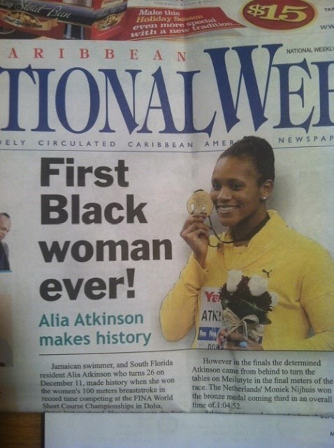 headline - Publication - Yerd Prn 4$15 TAX Make this Holiday Seso even more specia with a new tradiion ww ARIB BEAN NATIONAL WEEKL TIONALWEE NEWSPA P oELY CIRCULATED CARIBBEAN AMER First Black woman ever! Ya ATK Alia Atkinson makes history However in the finals the determined Atkinson came from behind to turn the tables on Meilutyte in the final meters of the race. The Netherlands' Moniek Nijhuis won the bronze medal coming third in an overall time of.1:04.52 Jamaican swimmer, and South Florida