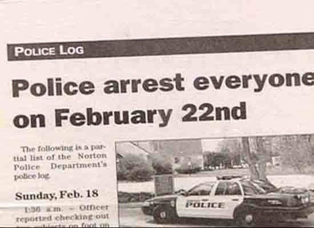 headline - Vehicle - POLICE LOG Police arrest everyone on February 22nd The following is a par tial list of the Norton Police Department's potice log Sunday, Feb. 18 36m- ofmeer teported checking out 9 foot on POLICE