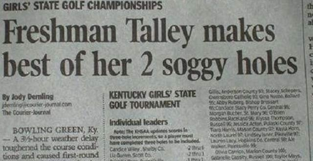 headline - Newspaper - GIRLS' STATE GOLF CHAMPIONSHIPS Freshman Talley makes best of her 2 soggy holes Gil gesonCounty s Stacey Schepers Ownor Catholc or NA ard KENTUCKY GIRLS STATE GOLF TOURNAMENT By lody Denling dembigcouier joual.com The Courier-lournal 95 ADDy Ruberg sohop brsart rry Co Central9 Morin Bucer S ary 302den Alyssa Thompson Acton Pulacki County usoe County9 yon ey snec Pkele97 0central 9Ae 95%0 Individual leaders BOWLING GREEN, Ky A 3bour weather delay toughened the course condi-