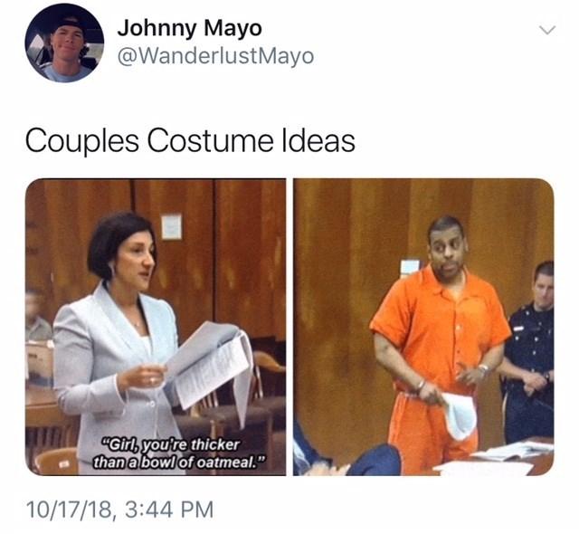 "Adaptation - Johnny Mayo @WanderlustMayo Couples Costume Ideas Girl,you're thicker thana bowl of oatmeal."" 10/17/18, 3:44 PM"