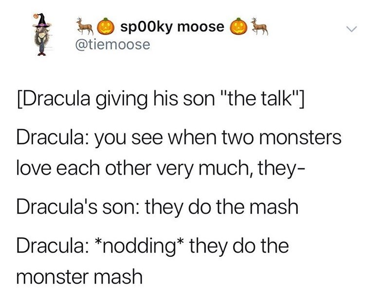 """Tweet that reads, """"[Dracula giving his son 'the talk'] Dracula: you see, when two monsters love each other very much, they - Dracula's son: they do the mash; Dracula: *nodding* they do the monster mash"""""""