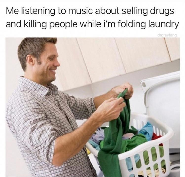 Funny meme about folding laundry while listening to songs about drugs and murder.