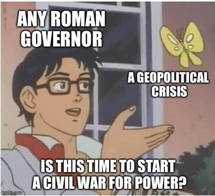 Cartoon - ANY ROMAN GOVERNOR A GEOPOLITICAL CRISIS ISTHISTIME TO START ACIVIL WAR FOR POWER? imgflip.com