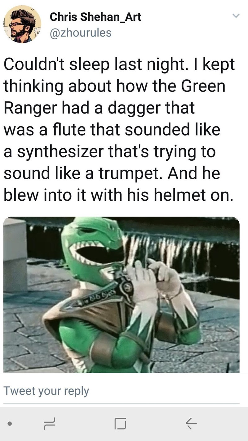 meme - Text - Chris Shehan_Art @zhourules Couldn't sleep last night. I kept thinking about how the Green Ranger had a dagger that was a flute that sounded like a synthesizer that's trying to sound like a trumpet. And he blew into it with his helmet on. Tweet your reply