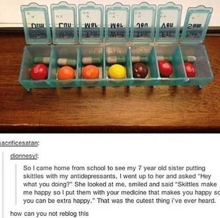 picture of pill box with caption about little sister putting Skittles with antidepressants for extra happiness