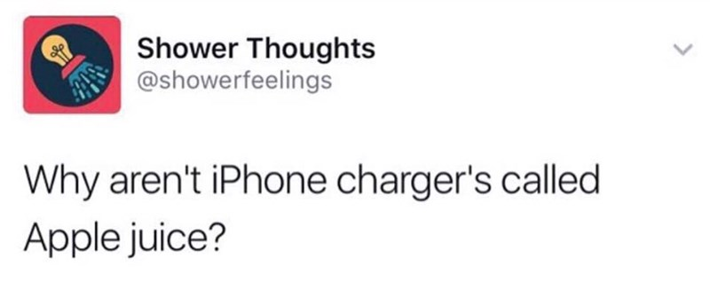 "Tweet that reads, ""Why aren't iPhone chargers called Apple juice?"""