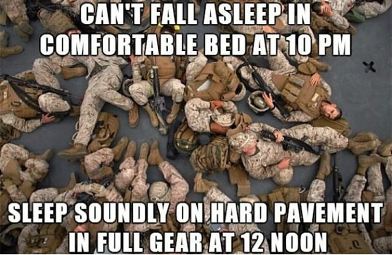 People - CAN'T FALL ASLEEP IN COMFORTABLE BED AT 10 PM SLEEP SOUNDLY ON HARD PAVEMENT IN FULL GEAR AT 12 NOON