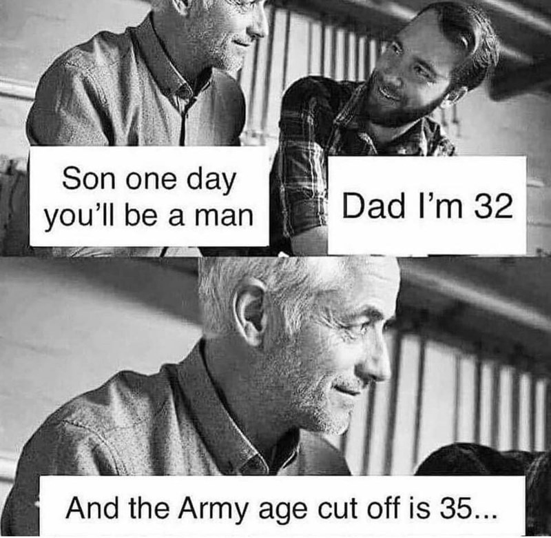 Text - Son one day you'll be a man Dad I'm 32 And the Army age cut off is 35..