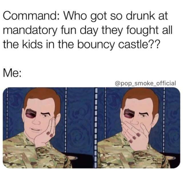 Face - Command: Who got so drunk at mandatory fun day they fought all the kids in the bouncy castle?? Me: @pop smoke_official