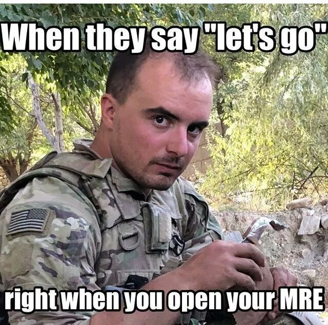 Soldier - When they say Iet's go right when you open your MRE