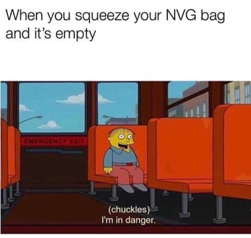 Cartoon - When you squeeze your NVG bag and it's empty EMERGENCY EXIT (chuckles) I'm in danger