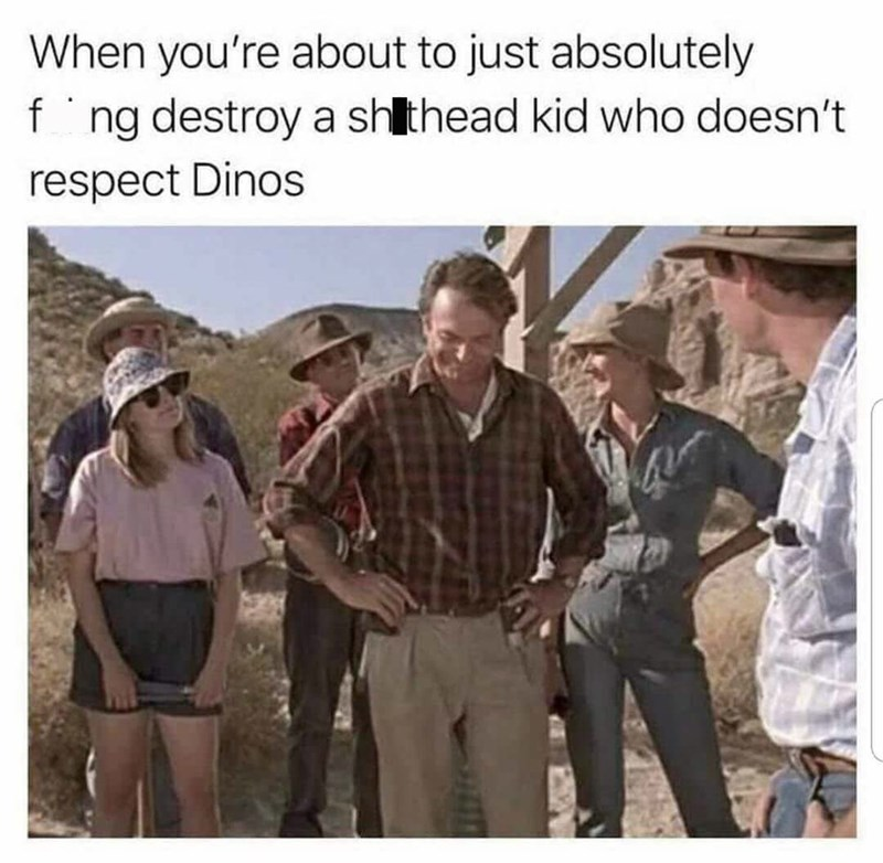 when you're about to absolutely destroy a kid who doesn't respect dinos with pictures from Jurassic Park