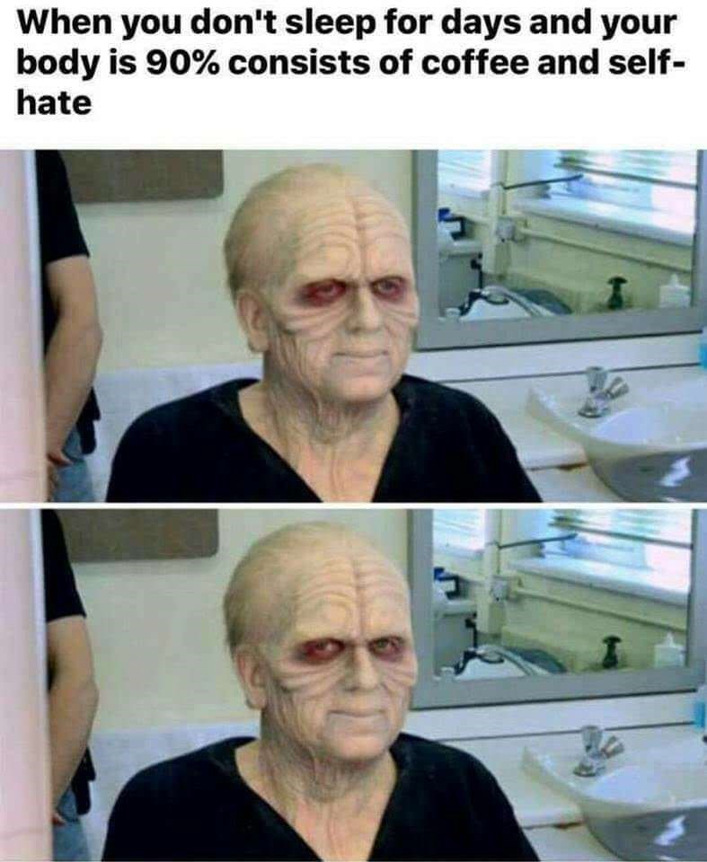 meme about not sleeping for days and surviving off coffee and self hate with pictures of Palpatine backstage in full makeup smiling tiredly at the camera