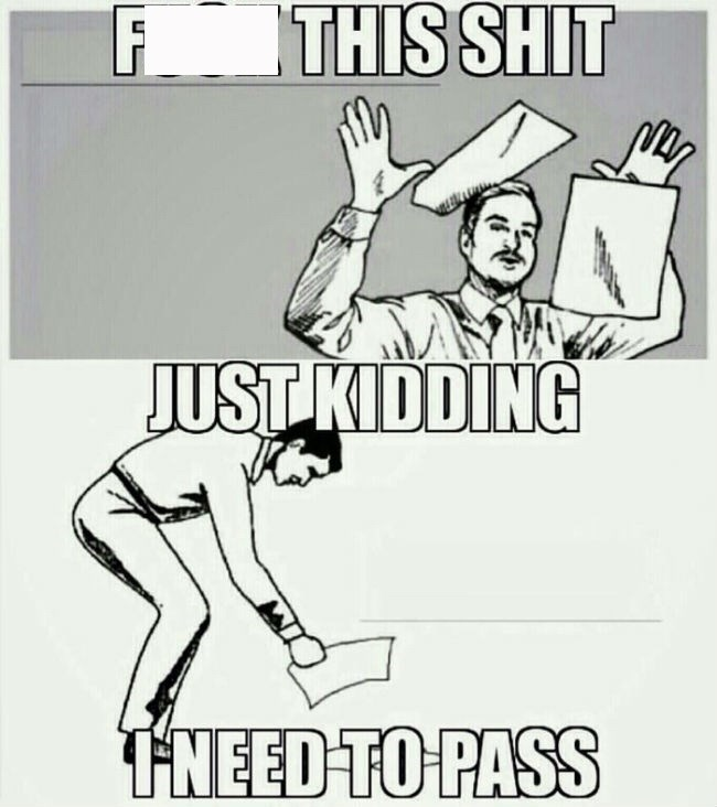 meme about being tired of studying but still needing to pass with picture of man throwing papers then picking them up