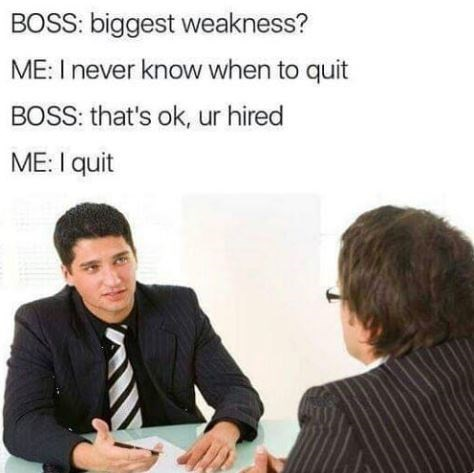 job interview meme about not knowing when to quit