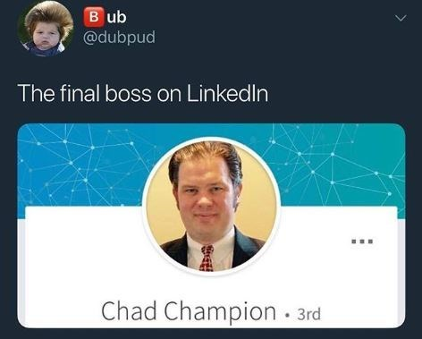 "Tweet that reads, ""The final boss on LinkedIn"" above a LinkedIn photo of a guy named Chad Champion"