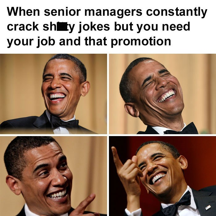 meme about laughing at your employers' bad jokes because you need the promotion with pictures of Barack Obama