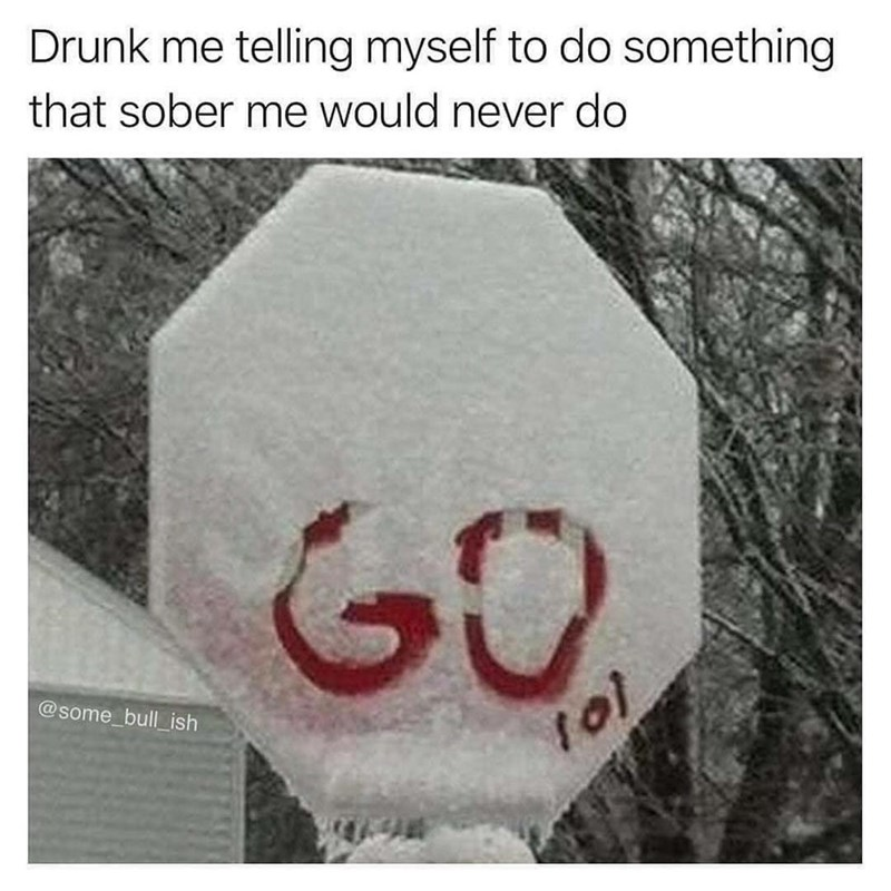 Funny meme about drunk me, sober me, stop sign.