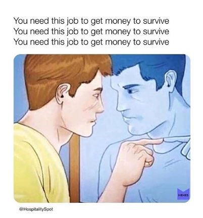 "Caption that reads, ""You need this job to get money to survive"" three times above an illustration of a guy pointing to himself in the mirror"