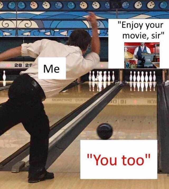 "awkward meme about saying ""you too"" to movie theater employee with picture of bowling"
