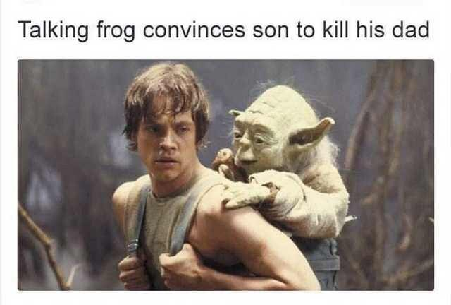 Star Wars meme about talking frog convincing son to kill dad with picture of Yoda on Luke Skywalker's back