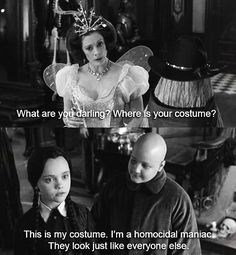 Photo caption - What are you darling? Where s your costume? This is my costume. I'm a homocidal maniac They look just like everyone else