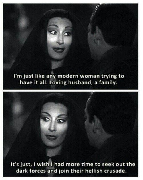 Face - I'm just like any modern woman trying to have it all. Loving husband, a family It's just, I wishI had more time to seek out the dark forces and join their hellish crusade.