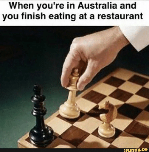 """picture of chess board in checkmate position captioned """"when you're in Australia and you finish eating at a restaurant"""""""