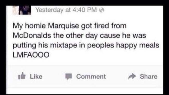 """Facebook status that reads, """"My homie Marquise got fired from McDonald's the other day cause he was putting his mixtape in people's Happy Meals LMFAO"""""""