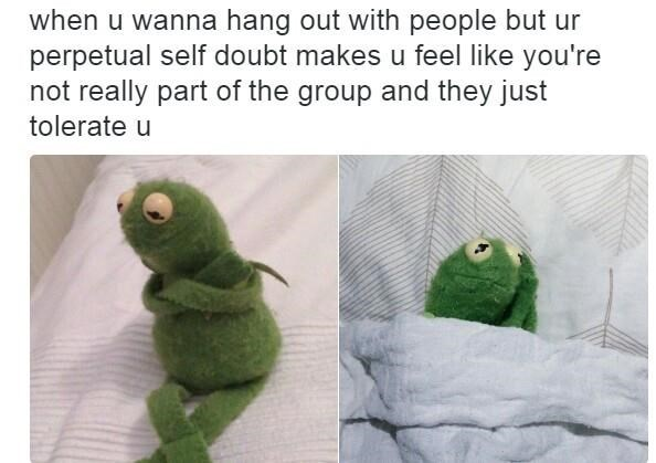 Kermit the frog meme about self doubt making you think you're not part of the group