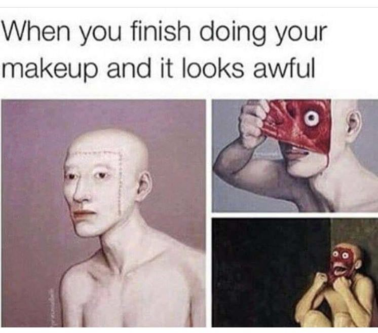 meme about doing your makeup and it looks awful with pictures of person peeling face off