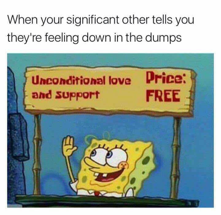 positive meme about offering your significant other free unconditional love and support with picture of Spongebob inside booth
