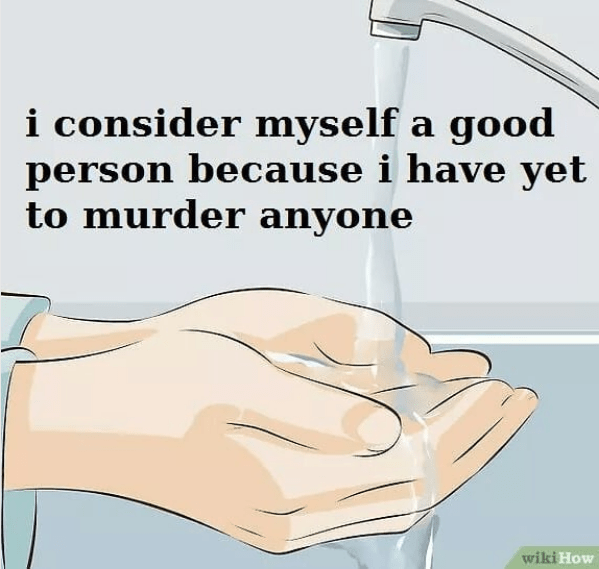 meme about being a good person for not murdering anyone