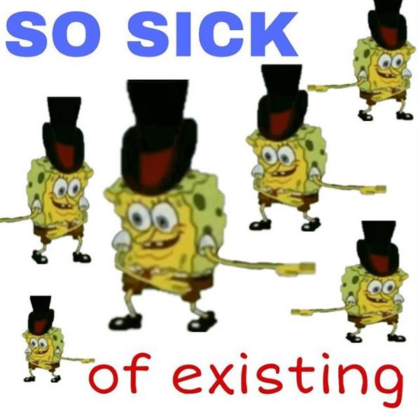 "Spongebob in cowboy hat captioned ""so sick of existing"""