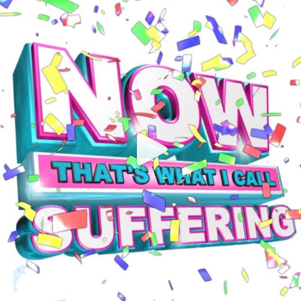 """Now That's What I Call Music"" logo with the word music replaced with ""suffering"""