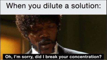 chemistry meme about diluting solutions with picture of Samuel Jackson in Pulp Fiction