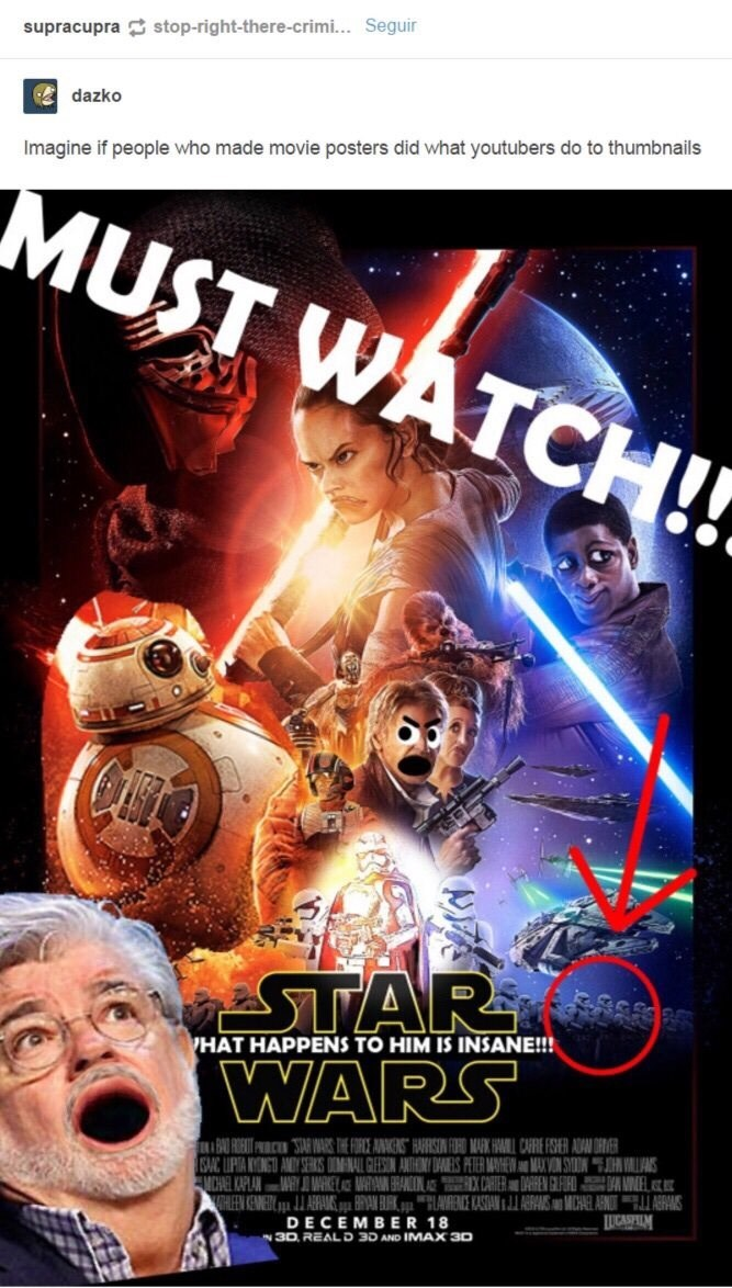 "Tumblr caption that reads, ""Imagine if people who made movie posters did what YouTubers do to thumbnails"" above a fake Star Wars movie poster"