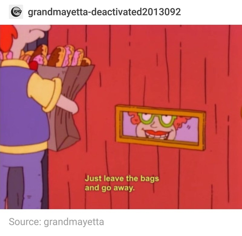 "Tumblr post with picture of Didi from Rugrats peeking through mail slot captioned ""leave the bags and go away"""
