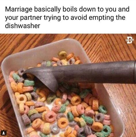 """Caption that reads, """"Marriage basically boils down to you and your partner trying to avoid emptying the dishwasher"""" above a pic of someone eating Froot Loops out of a tupperware with an ice cream scoop for a spoon"""