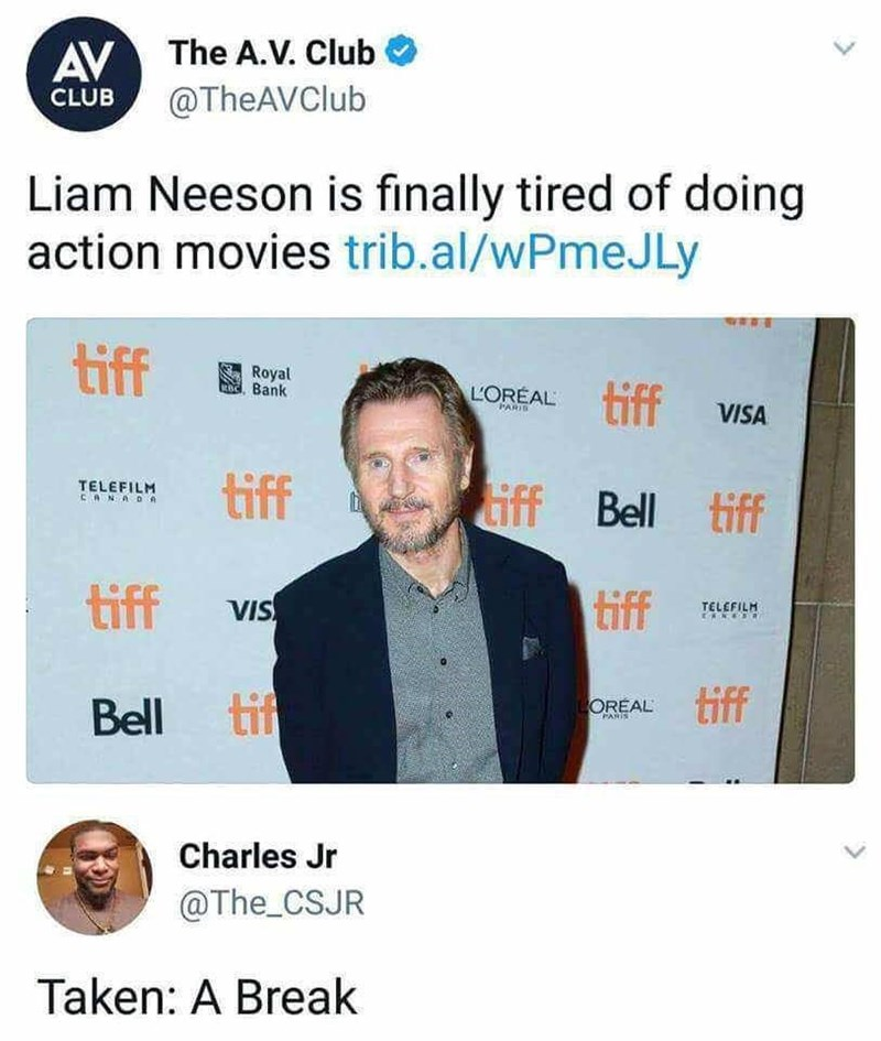 """headline about Liam Neeson being tired of doing action movies and reply saying """"Taken: A break"""""""