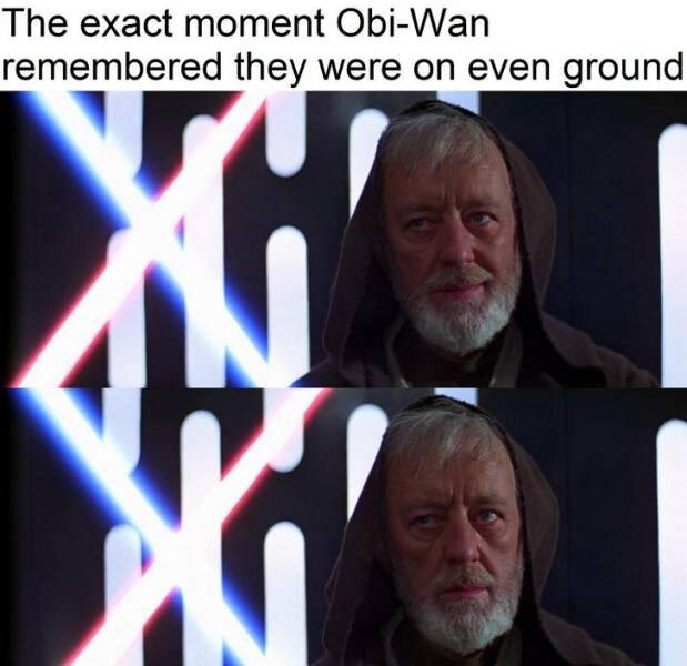 Star Wars meme about Obi Wan realizing he's on even ground with Darth Vader