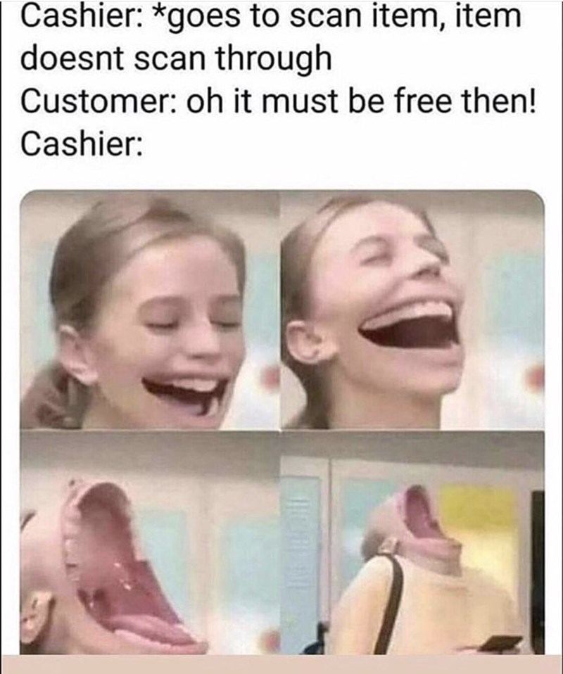 meme about customer joking about item that doesn't scan being free and cashier reacting with pictures of woman laughing with unnaturally wide mouth