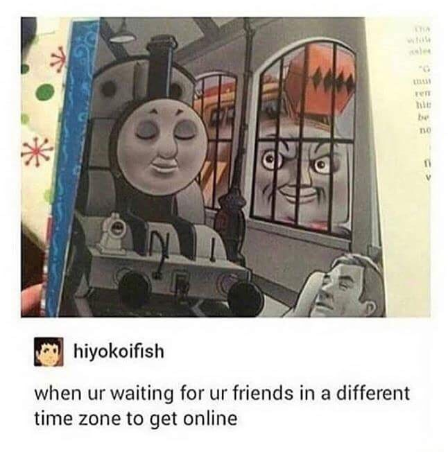 """picture of sleeping Thomas the Tank Engine being watched by evil looking train captioned """"waiting for your friends in different time zones to get online"""""""