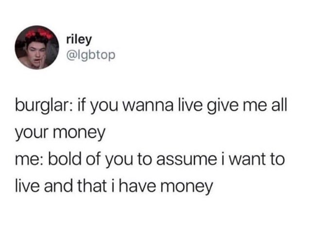 meme about burglar assuming boldly that you want to live and that you have money to be robbed of