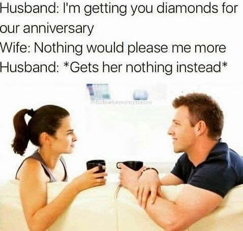 pun about wife being gifted nothing after telling husband nothing would please her more than getting diamonds