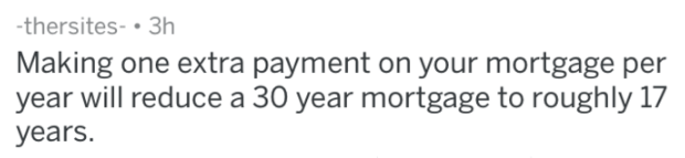 Text - -thersites- 3h Making one extra payment on your mortgage per year will reduce a 30 year mortgage to roughly 17 years