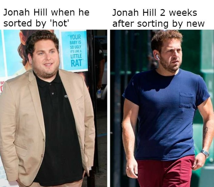 """dank meme about dieting with Caption """"Jonah Hill when he sorted by 'hot'"""" above a pic of Jonah Hill when he was overweight, next to another caption that reads, """"Jonah Hill two weeks after sorting by 'new'"""" above a pic of Jonah Hill after he had lost a significant amount of weight"""