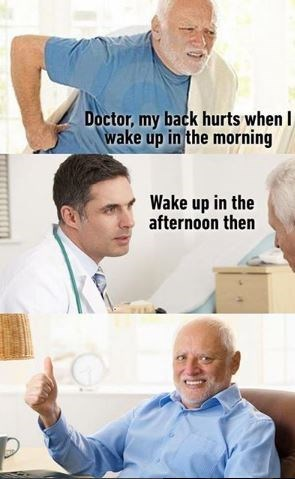 hide the pain Harold meme about doctor suggesting waking up in the afternoon to avoid back pain in the morning