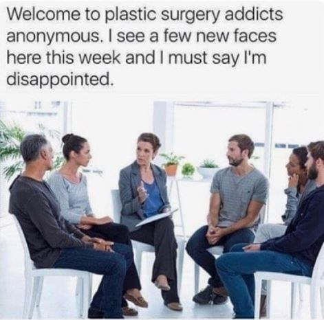 meme about plastic surgery addicts anonymous having new faces with picture of group of people sitting in circle