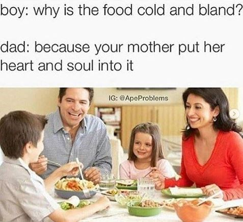 dad telling son food is cold like mother's heart and soul with picture of smiling family having dinner